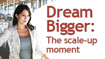 Dream Bigger: The scale-up moment